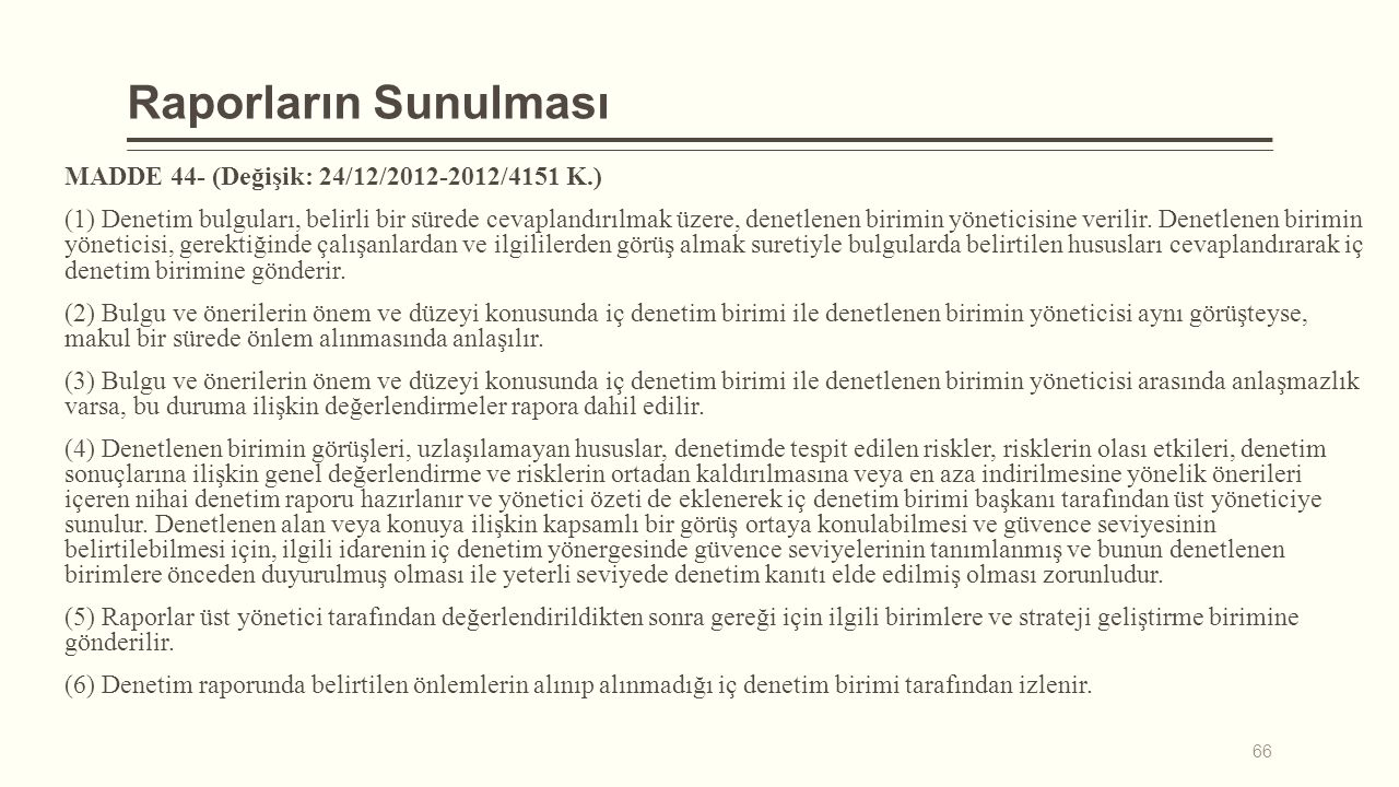 Raporların Sunulması MADDE 44- (Değişik: 24/12/2012-2012/4151 K.)