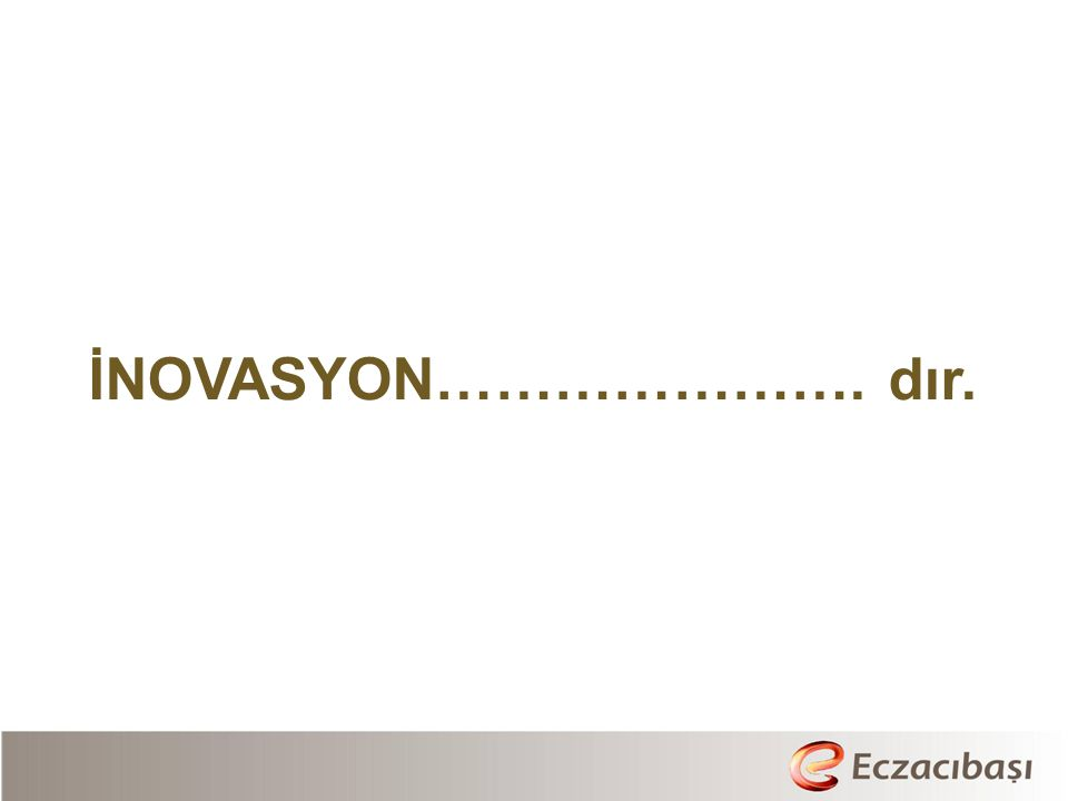 İNOVASYON…………………. dır.