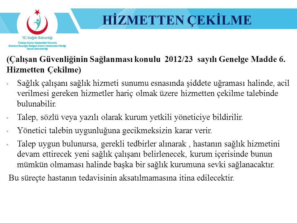 HİZMETTEN ÇEKİLME (Çalışan Güvenliğinin Sağlanması konulu 2012/23 sayılı Genelge Madde 6. Hizmetten Çekilme)
