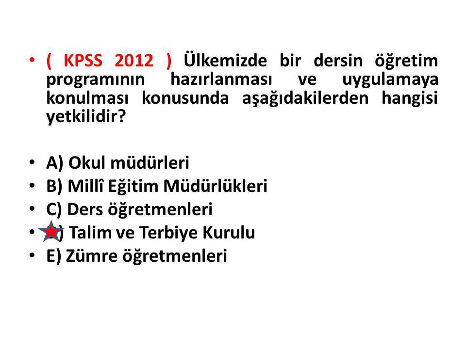 ( KPSS 2012 ) Ülkemizde bir dersin öğretim programının hazırlanması ve uygulamaya konulması konusunda aşağıdakilerden hangisi yetkilidir