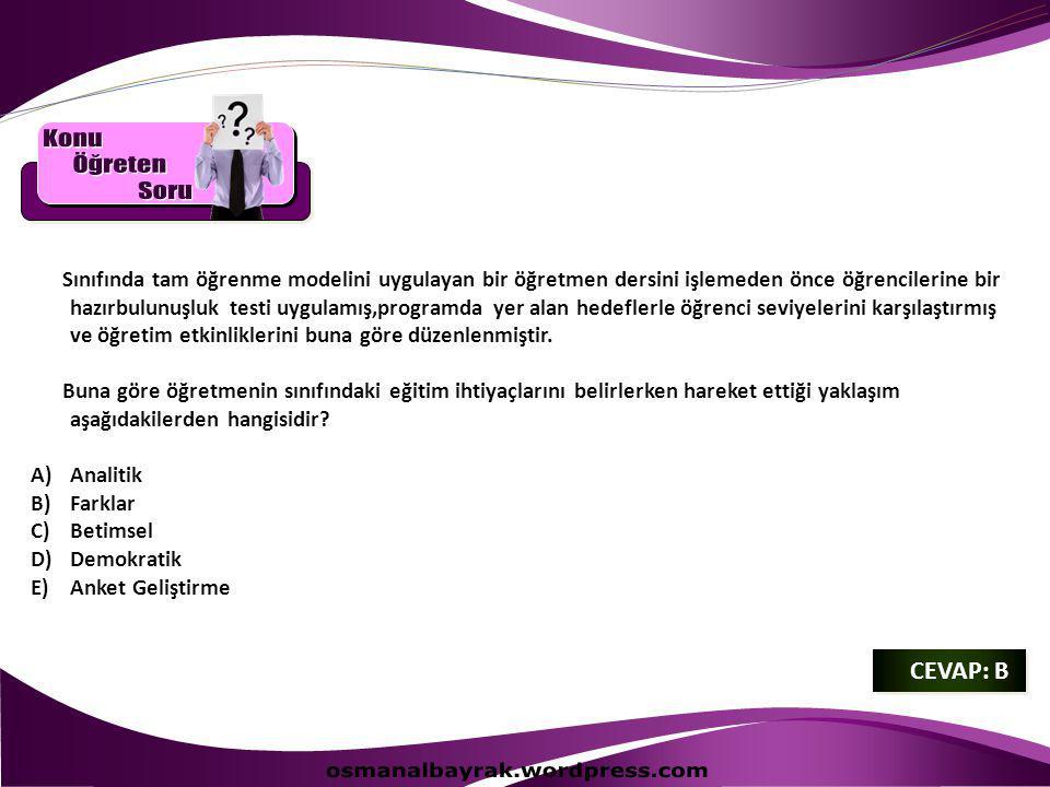 Konu Öğreten Soru osmanalbayrak.wordpress.com CEVAP: B