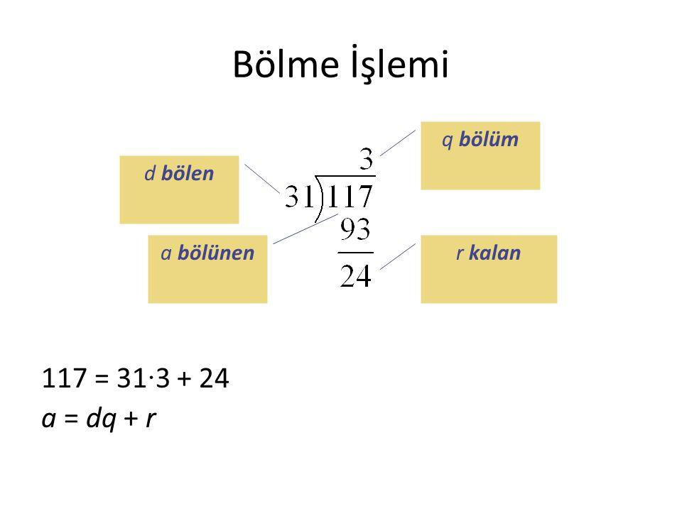 Bölme İşlemi 117 = 31·3 + 24 a = dq + r q bölüm d bölen a bölünen