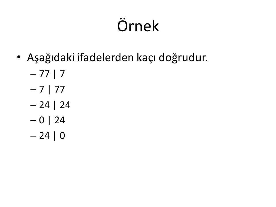Örnek Aşağıdaki ifadelerden kaçı doğrudur. 77 | 7 7 | 77 24 | 24