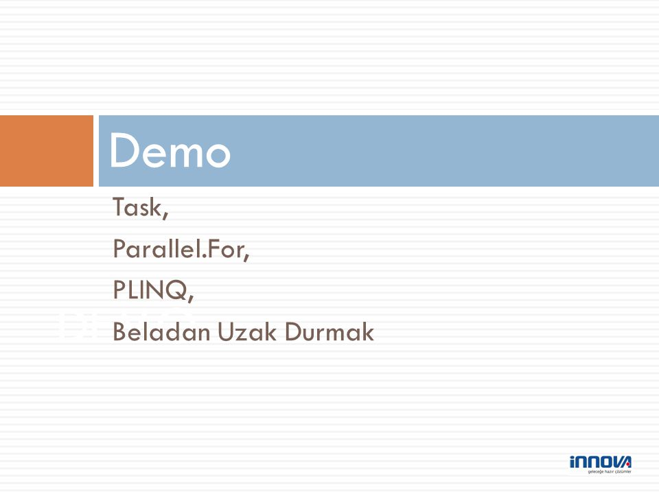 Demo Task, Parallel.For, PLINQ, Beladan Uzak Durmak DEMO