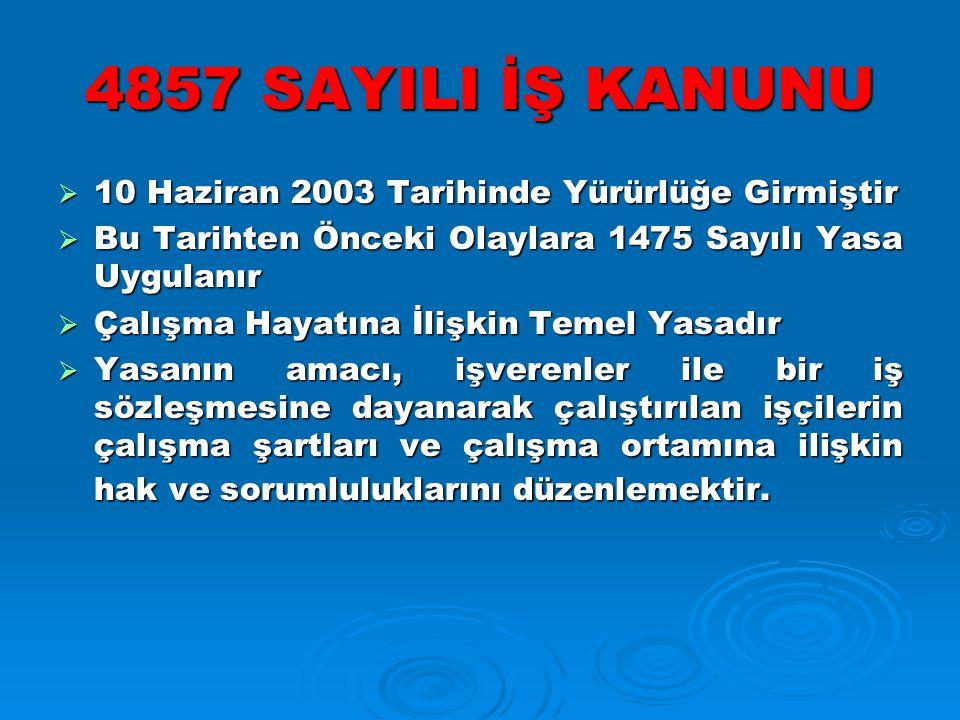 4857 SAYILI İŞ KANUNU 10 Haziran 2003 Tarihinde Yürürlüğe Girmiştir