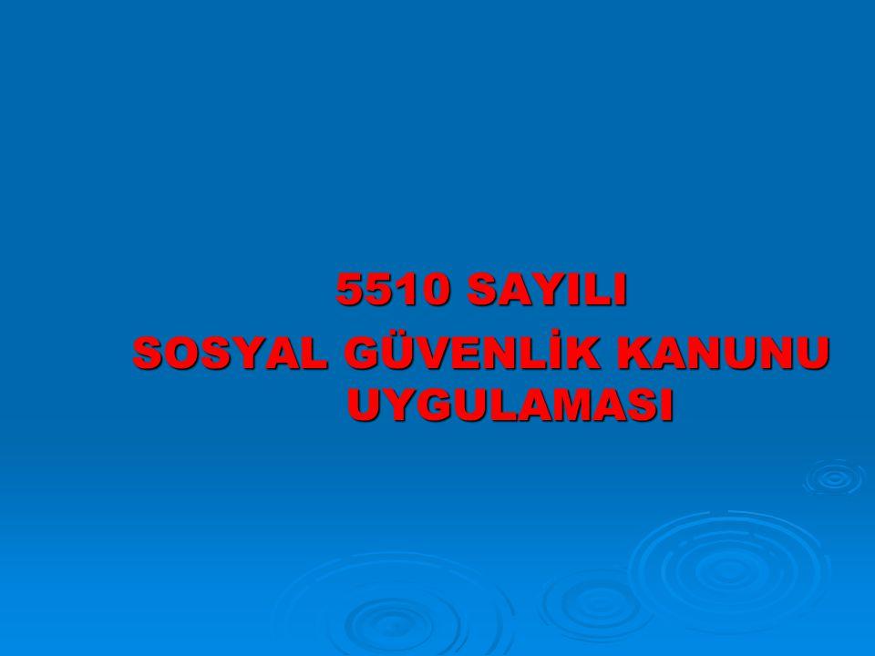 5510 SAYILI SOSYAL GÜVENLİK KANUNU UYGULAMASI