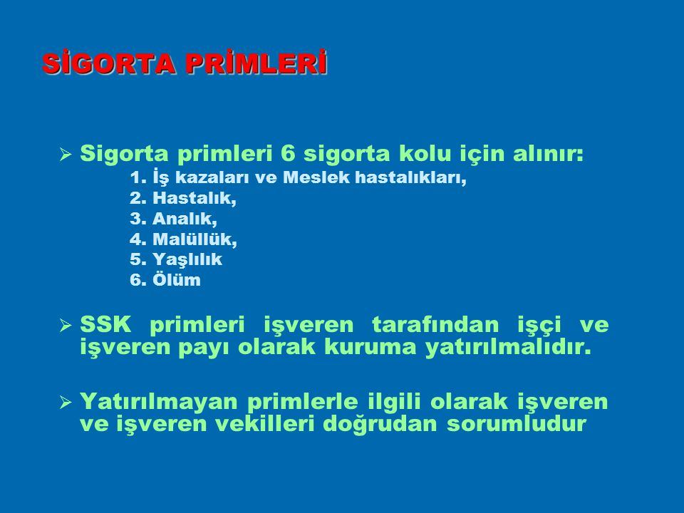 SİGORTA PRİMLERİ Sigorta primleri 6 sigorta kolu için alınır: