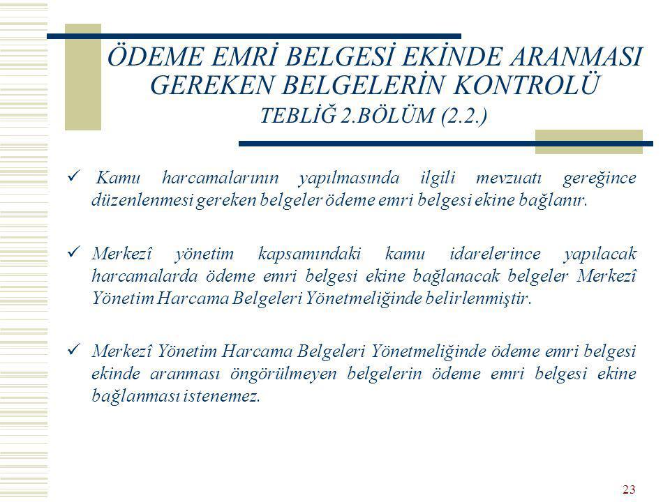 ÖDEME EMRİ BELGESİ EKİNDE ARANMASI GEREKEN BELGELERİN KONTROLÜ TEBLİĞ 2.BÖLÜM (2.2.)
