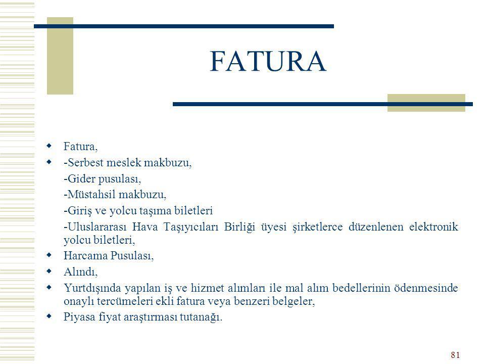 FATURA Fatura, -Serbest meslek makbuzu, -Gider pusulası,