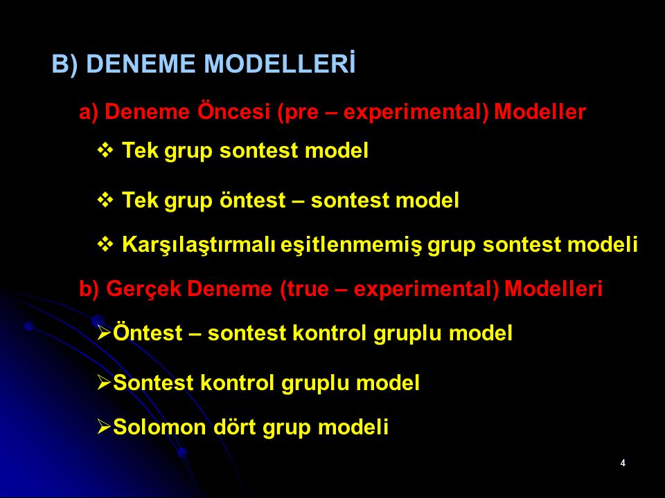 B) DENEME MODELLERİ a) Deneme Öncesi (pre – experimental) Modeller