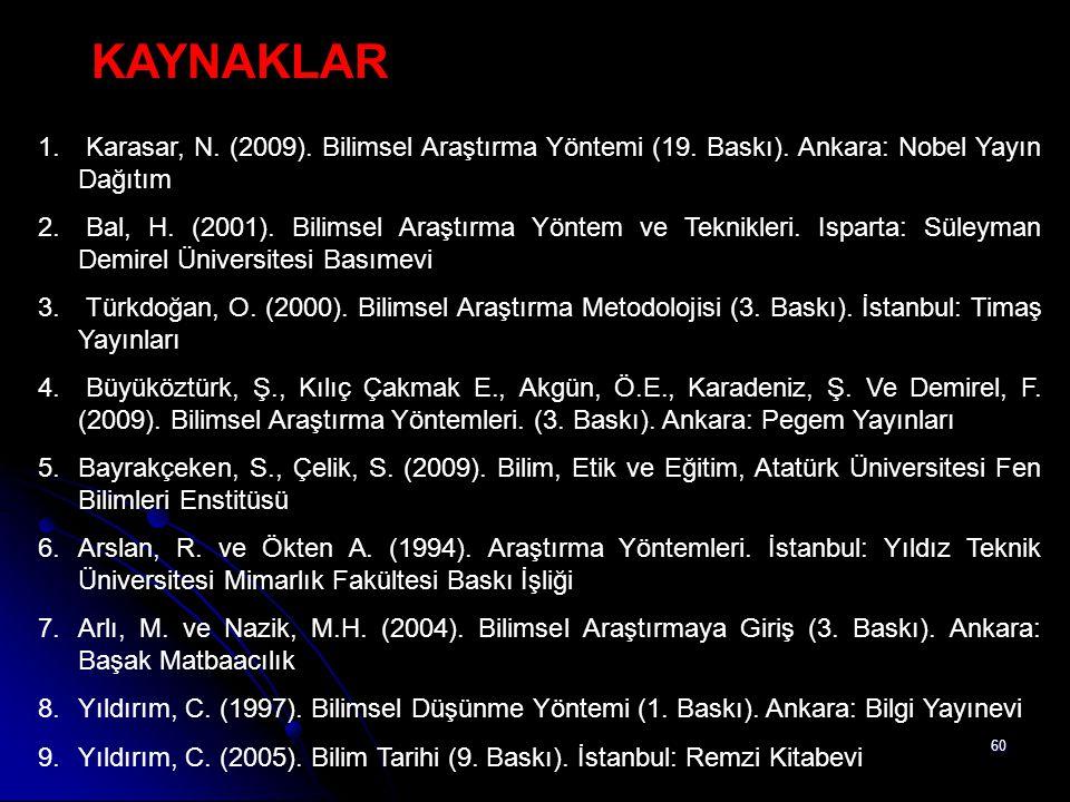 KAYNAKLAR Karasar, N. (2009). Bilimsel Araştırma Yöntemi (19. Baskı). Ankara: Nobel Yayın Dağıtım.