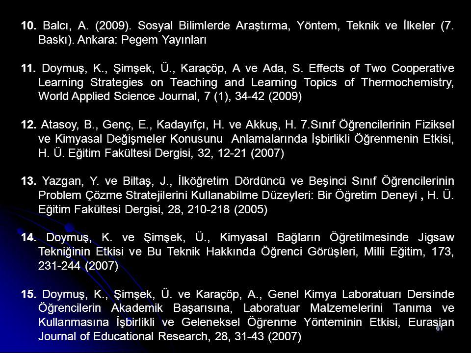 10. Balcı, A. (2009). Sosyal Bilimlerde Araştırma, Yöntem, Teknik ve İlkeler (7. Baskı). Ankara: Pegem Yayınları