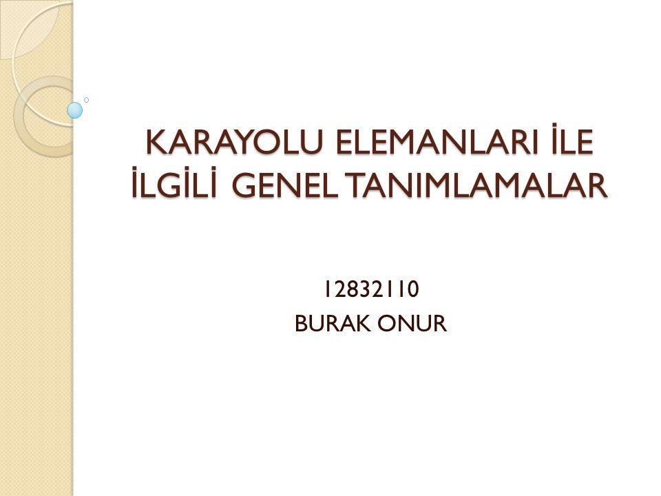KARAYOLU ELEMANLARI İLE İLGİLİ GENEL TANIMLAMALAR