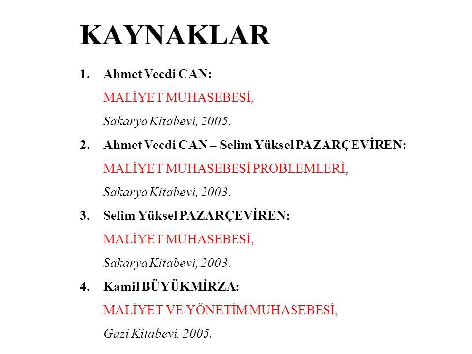 KAYNAKLAR Ahmet Vecdi CAN: MALİYET MUHASEBESİ, Sakarya Kitabevi, 2005.