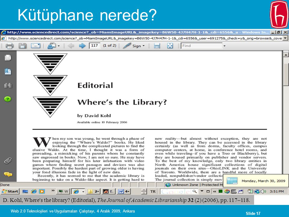 Kütüphane nerede D. Kohl, Where s the library (Editorial), The Journal of Academic Librarianship 32 (2) (2006), pp. 117–118.