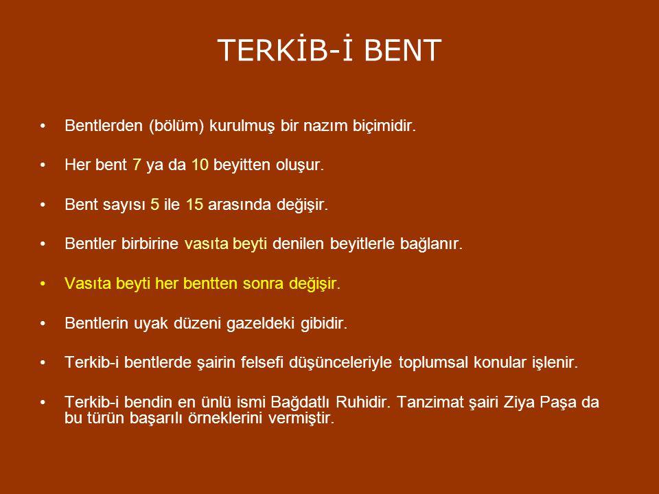 TERKİB-İ BENT Bentlerden (bölüm) kurulmuş bir nazım biçimidir.