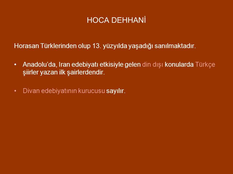 HOCA DEHHANİ Horasan Türklerinden olup 13. yüzyılda yaşadığı sanılmaktadır.