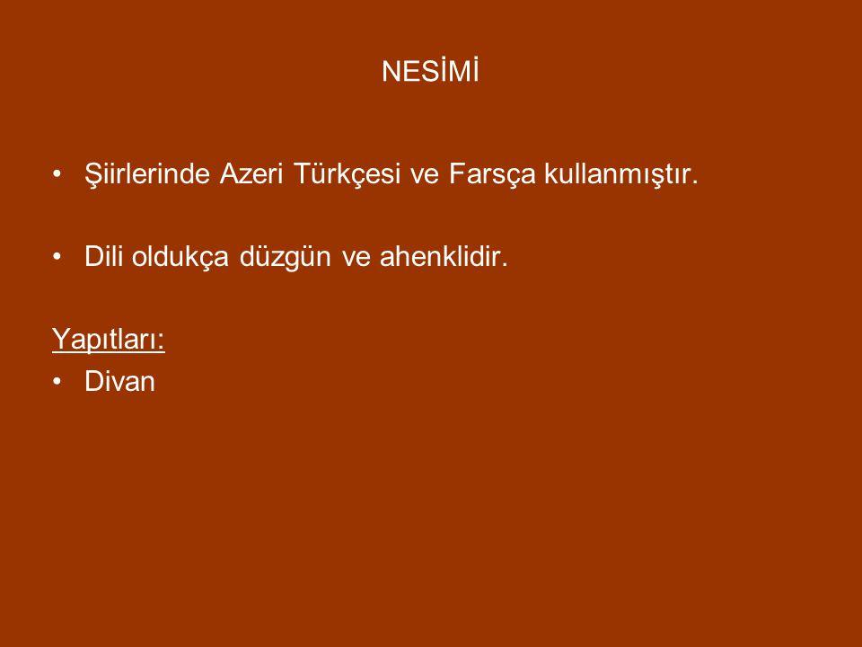 NESİMİ Şiirlerinde Azeri Türkçesi ve Farsça kullanmıştır. Dili oldukça düzgün ve ahenklidir. Yapıtları: