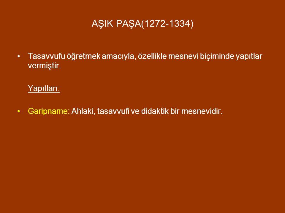 AŞIK PAŞA(1272-1334) Tasavvufu öğretmek amacıyla, özellikle mesnevi biçiminde yapıtlar vermiştir. Yapıtları: