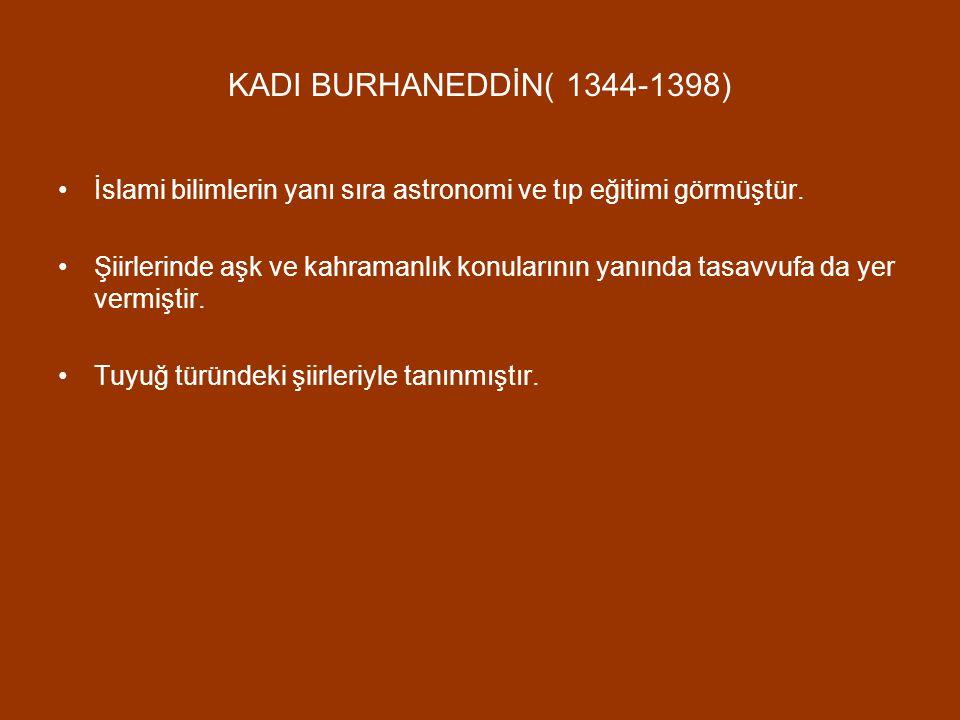 KADI BURHANEDDİN( 1344-1398) İslami bilimlerin yanı sıra astronomi ve tıp eğitimi görmüştür.