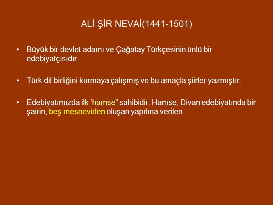 ALİ ŞİR NEVAİ(1441-1501) Büyük bir devlet adamı ve Çağatay Türkçesinin ünlü bir edebiyatçısıdır.