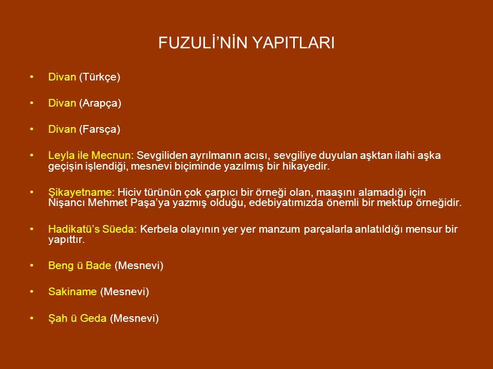 FUZULİ'NİN YAPITLARI Divan (Türkçe) Divan (Arapça) Divan (Farsça)