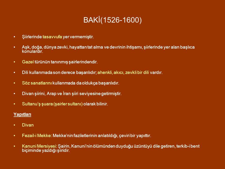 BAKİ(1526-1600) Şiirlerinde tasavvufa yer vermemiştir.