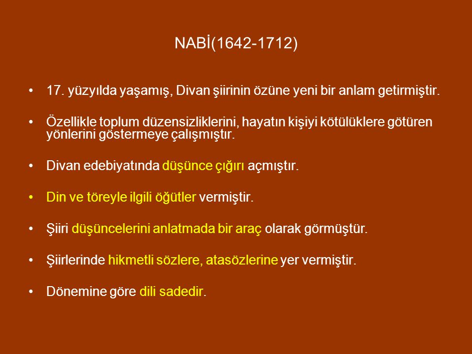 NABİ(1642-1712) 17. yüzyılda yaşamış, Divan şiirinin özüne yeni bir anlam getirmiştir.