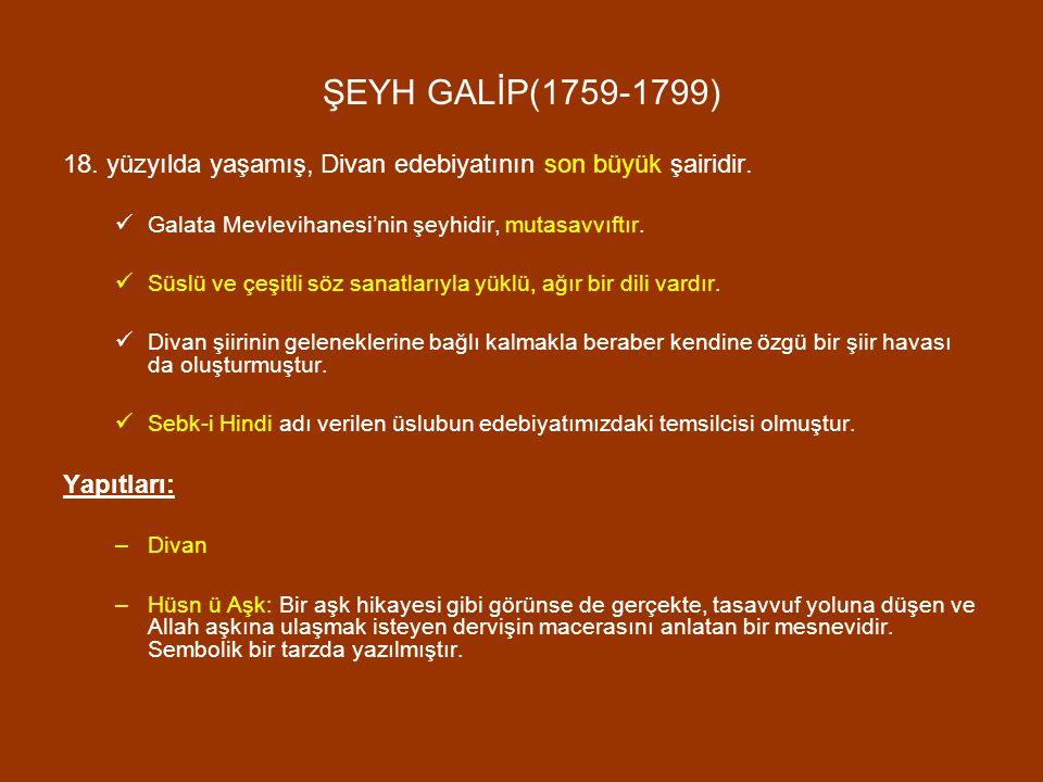 ŞEYH GALİP(1759-1799) 18. yüzyılda yaşamış, Divan edebiyatının son büyük şairidir. Galata Mevlevihanesi'nin şeyhidir, mutasavvıftır.