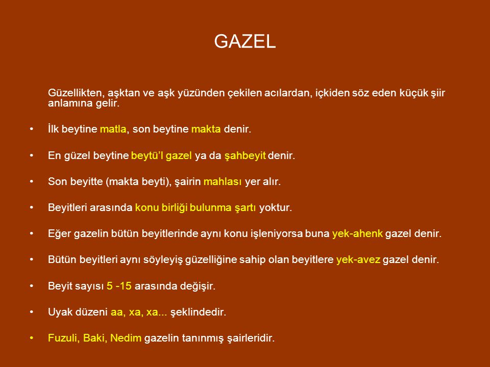 GAZEL İlk beytine matla, son beytine makta denir.
