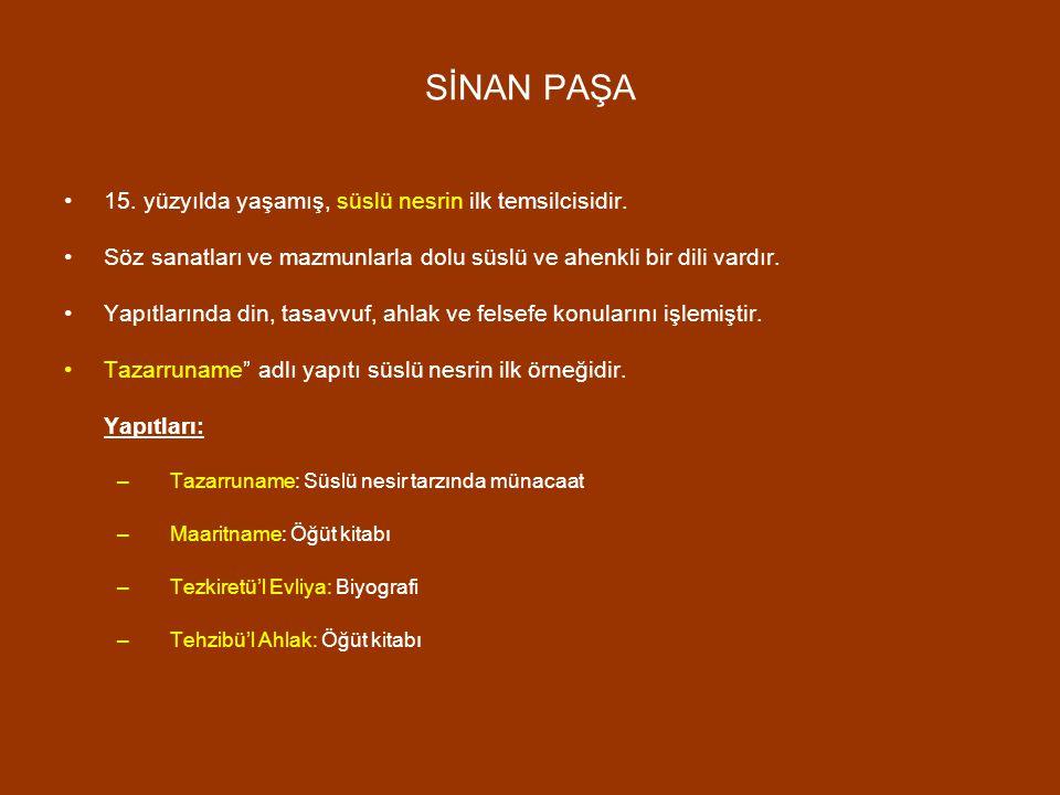 SİNAN PAŞA 15. yüzyılda yaşamış, süslü nesrin ilk temsilcisidir.