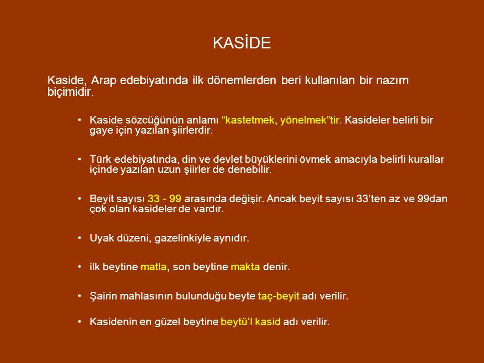 KASİDE Kaside, Arap edebiyatında ilk dönemlerden beri kullanılan bir nazım biçimidir.