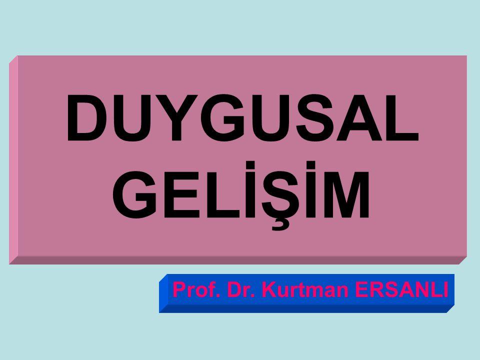 DUYGUSAL GELİŞİM Prof. Dr. Kurtman ERSANLI