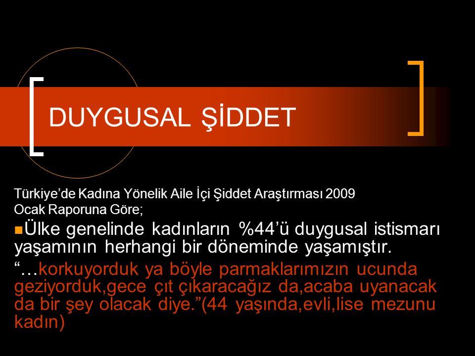 DUYGUSAL ŞİDDET Türkiye'de Kadına Yönelik Aile İçi Şiddet Araştırması 2009. Ocak Raporuna Göre;