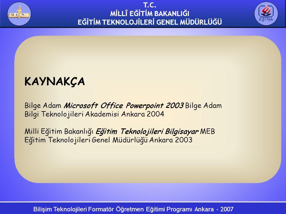 KAYNAKÇA Bilge Adam Microsoft Office Powerpoint 2003 Bilge Adam