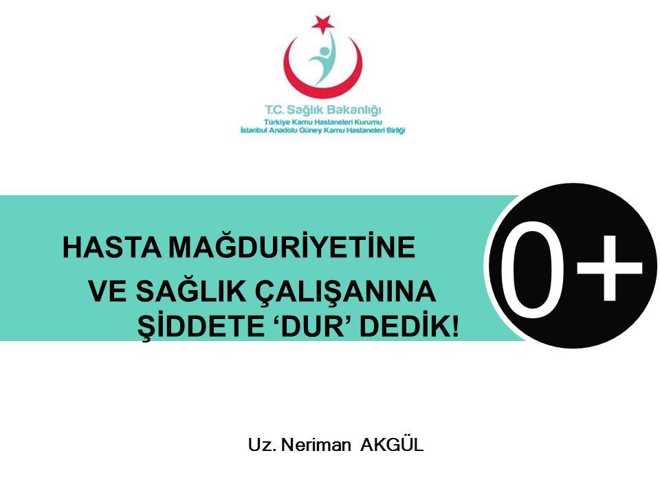 0+ HASTA MAĞDURİYETİNE VE SAĞLIK ÇALIŞANINA ŞİDDETE 'DUR' DEDİK!