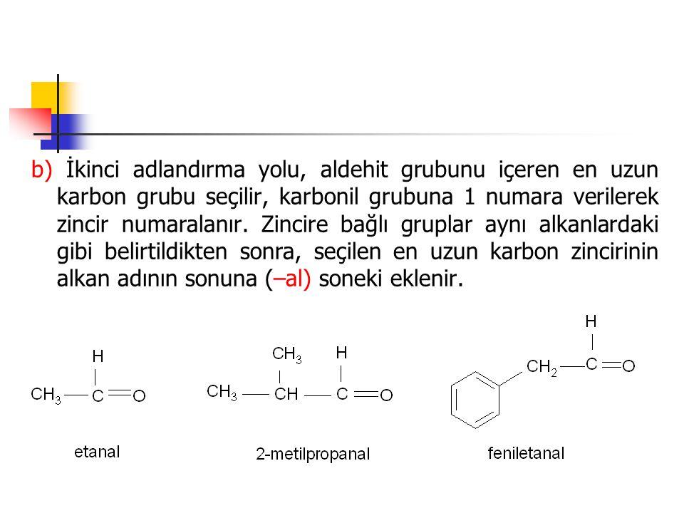 b) İkinci adlandırma yolu, aldehit grubunu içeren en uzun karbon grubu seçilir, karbonil grubuna 1 numara verilerek zincir numaralanır.