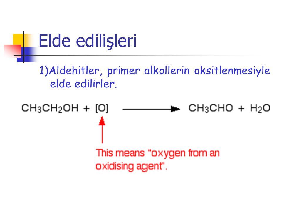 Elde edilişleri 1)Aldehitler, primer alkollerin oksitlenmesiyle elde edilirler.