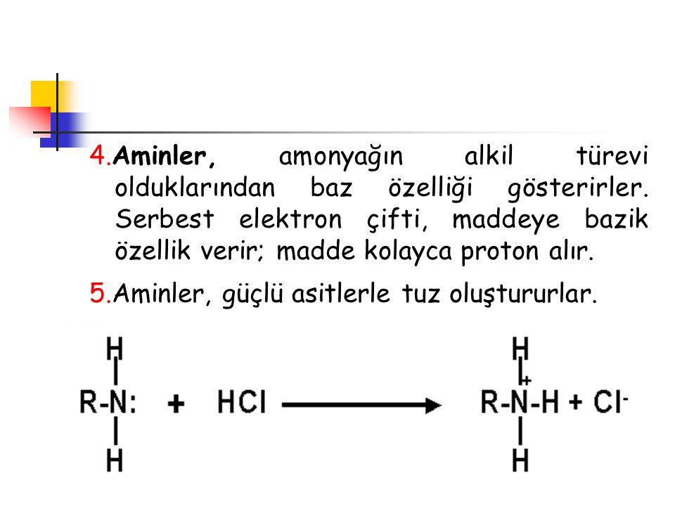 4.Aminler, amonyağın alkil türevi olduklarından baz özelliği gösterirler. Serbest elektron çifti, maddeye bazik özellik verir; madde kolayca proton alır.