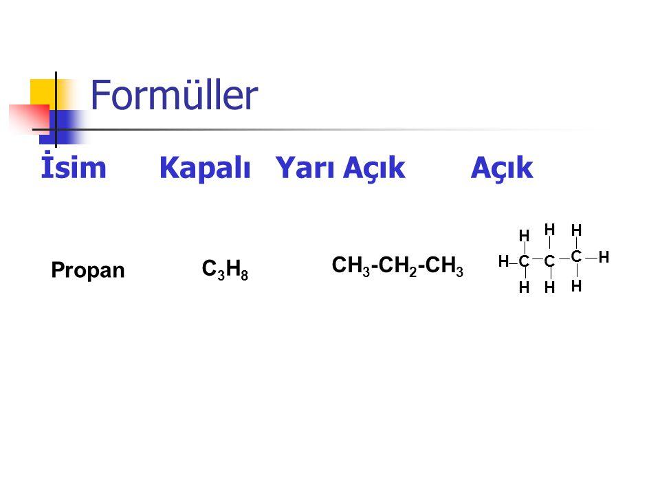 Formüller İsim Kapalı Yarı Açık Açık Propan C3H8 CH3-CH2-CH3 C H