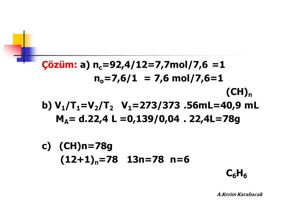 A.Kerim Karabacak Çözüm: a) nc=92,4/12=7,7mol/7,6 =1