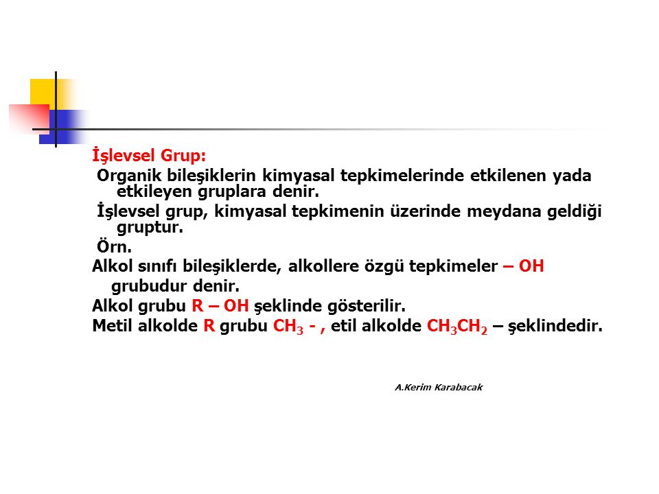 İşlevsel Grup: Organik bileşiklerin kimyasal tepkimelerinde etkilenen yada etkileyen gruplara denir.