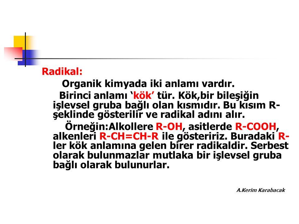 Radikal: Organik kimyada iki anlamı vardır.