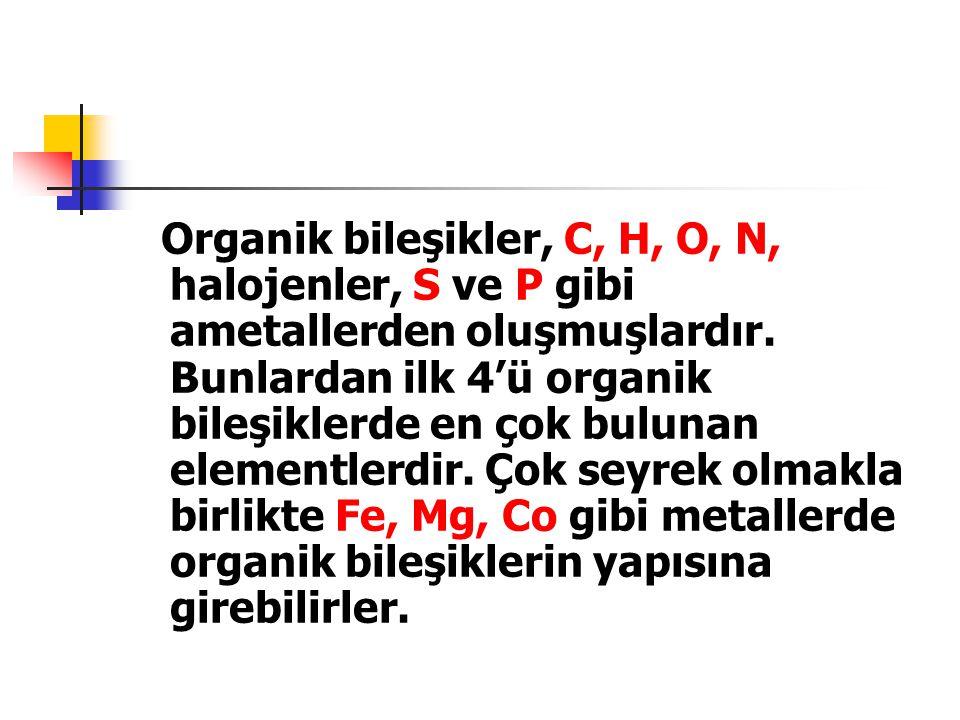 Organik bileşikler, C, H, O, N, halojenler, S ve P gibi ametallerden oluşmuşlardır.