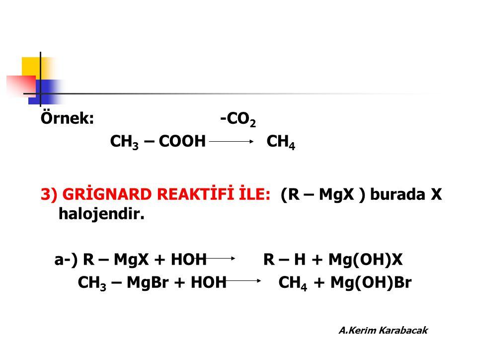 Örnek: -CO2 CH3 – COOH CH4. 3) GRİGNARD REAKTİFİ İLE: (R – MgX ) burada X halojendir.