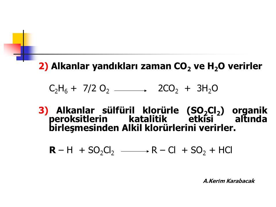2) Alkanlar yandıkları zaman CO2 ve H2O verirler
