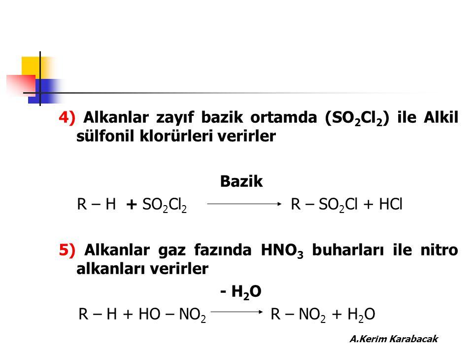 4) Alkanlar zayıf bazik ortamda (SO2Cl2) ile Alkil sülfonil klorürleri verirler
