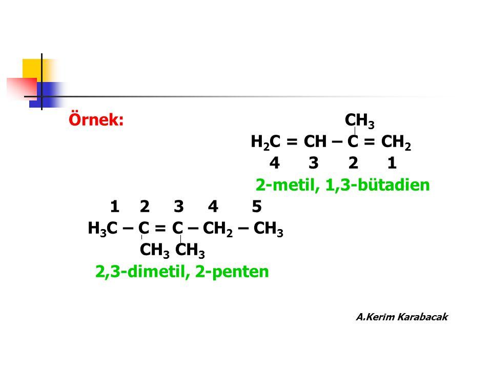 Örnek: CH3 H2C = CH – C = CH2. 4 3 2 1. 2-metil, 1,3-bütadien.
