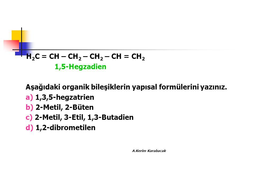 H2C = CH – CH2 – CH2 – CH = CH2 A.Kerim Karabacak 1,5-Hegzadien