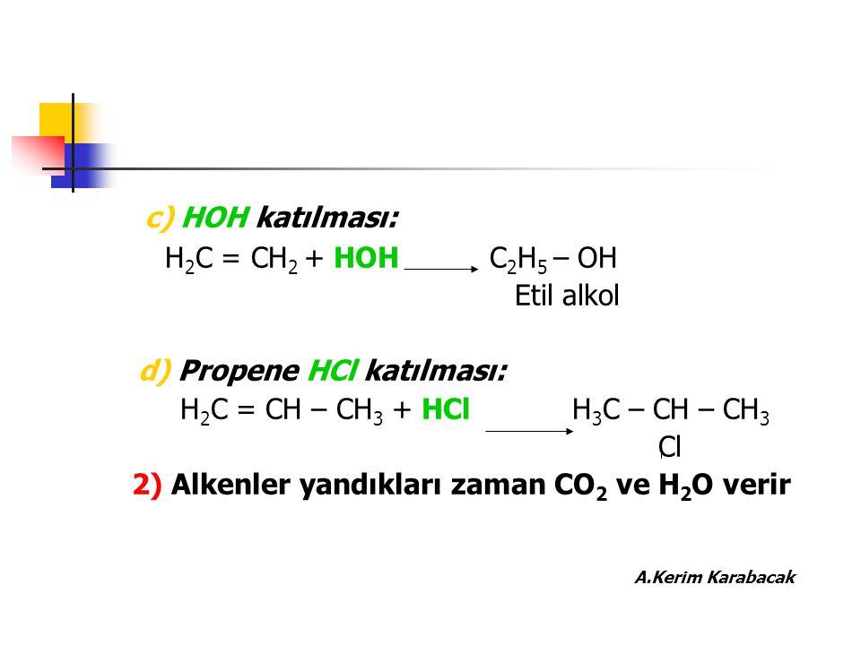 c) HOH katılması: H2C = CH2 + HOH C2H5 – OH Etil alkol